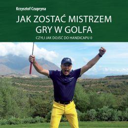 Jak zostać mistrzem gry w golfa, czyli jak dojść do handicapu 0, Krzysztof Czupryna